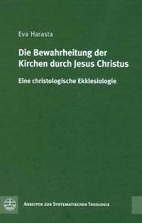 Die Bewahrheitung Der Kirche Durch Jesus Christus [The Verification of the Church Through Jesus Christ]: Eine Christologische Ekklesiologie [A Christo