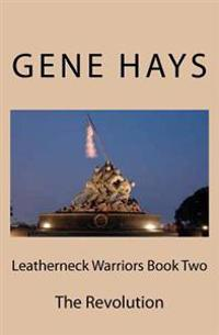 Leatherneck Warriors Book II the Revolution