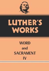 Luther's Works Word and Sacrament IV