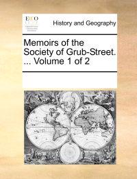 Memoirs of the Society of Grub-Street. ... Volume 1 of 2