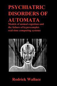 Psychiatric Disorders of Automata: Models of Animal Cognition and the Failure of Hypercomplex Real-Time Computing Systems