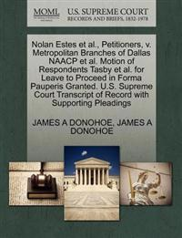 Nolan Estes et al., Petitioners, V. Metropolitan Branches of Dallas NAACP et al. Motion of Respondents Tasby et al. for Leave to Proceed in Forma Pauperis Granted. U.S. Supreme Court Transcript of Record with Supporting Pleadings
