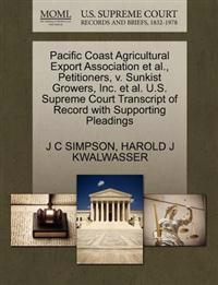 Pacific Coast Agricultural Export Association et al., Petitioners, V. Sunkist Growers, Inc. et al. U.S. Supreme Court Transcript of Record with Supporting Pleadings