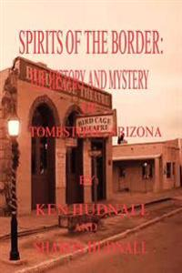Spirits of the Border: The History and Mystery of Tombstone, AZ.