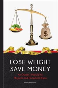 Lose Weight, Save Money: An Owner's Manual to Physical and Financial Fitness