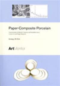 Paper-Composite Porcelain : characterisation of Material Properties and Workability from a Ceramic Art and Design Perspective