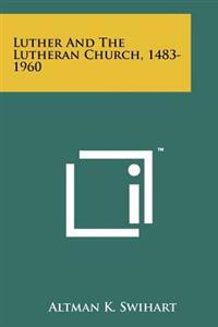 Luther and the Lutheran Church, 1483-1960