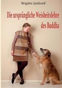 Die Urspr Ngliche Weisheitslehre Des Buddha