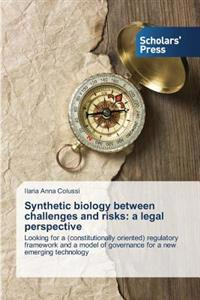 Synthetic Biology Between Challenges and Risks