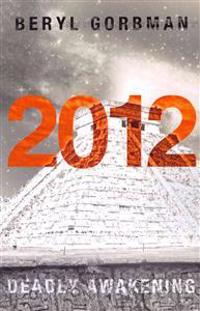 2012: Deadly Awakening: End of the World?