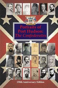 Portraits of Port Hudson: The Confederates - 150th Anniversary Edition: 1863-2013