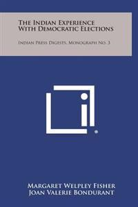The Indian Experience with Democratic Elections: Indian Press Digests, Monograph No. 3
