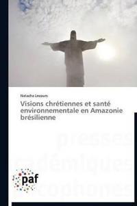Visions Chretiennes Et Sante Environnementale En Amazonie Bresilienne