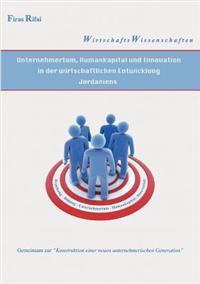 Unternehmertum, Humankapital Und Innovation in Der Wirtschaftlichen Entwicklung Jordaniens