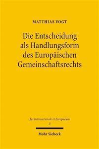 Die Entscheidung ALS Handlungsform Des Europaischen Gemeinschaftsrechts