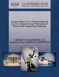 Lehigh Valley R Co V. Royal Indemnity Co U.S. Supreme Court Transcript of Record with Supporting Pleadings