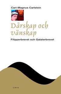 Dårskap och vänskap : filipperbrevet och galaterbrevet - Carl-Magnus Carlstein | Laserbodysculptingpittsburgh.com