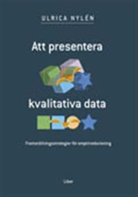 Att presentera kvalitativa data - Framställningsstrategier för empiriredovisning