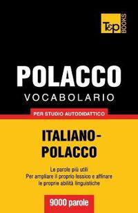 Vocabolario Italiano-Polacco Per Studio Autodidattico - 9000 Parole