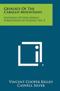 Geology of the Caballo Mountains: University of New Mexico Publications in Geology, No. 4