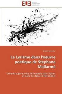 Le Lyrisme Dans L'Oeuvre Poetique de Stephane Mallarme
