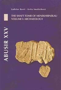 Abusir XXV: The Shaft Tomb of Menekhibnekau, Vol. I: Archaeology