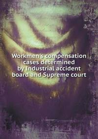 Workmen's Compensation Cases Determined by Industrial Accident Board and Supreme Court
