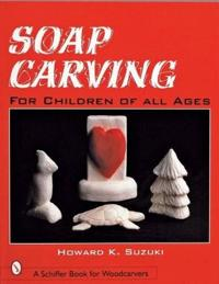 Soap Carving: For Children of All Ages