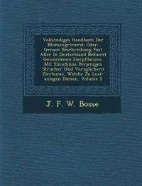 Vollst Ndiges Handbuch Der Blumeng Rtnerei: Oder, Genaue Beschreibung Fast Aller in Deutschland Bekannt Gewordenen Zierpflanzen, Mit Einschluss Derjen