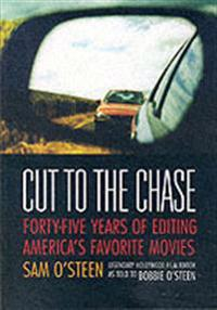 Cut to the Chase: Forty-Five Years of Editing America's Favorite Movies