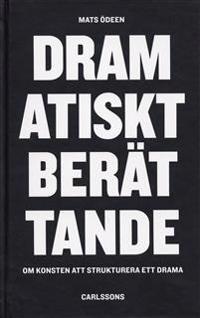 Dramatiskt berättande : om konsten att strukturera ett drama