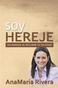Soy Hereje: 100 Maneras de Declarar Tu Felicidad