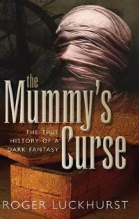 Mummy's Curse: The True History of a Dark Fantasy