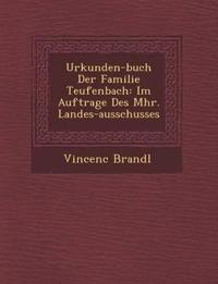 Urkunden-buch Der Familie Teufenbach: Im Auftrage Des M¿hr. Landes-ausschusses