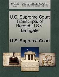 U.S. Supreme Court Transcripts of Record U S V. Bathgate