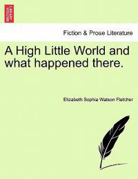 A High Little World and What Happened There.