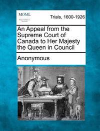 An Appeal from the Supreme Court of Canada to Her Majesty the Queen in Council