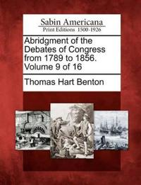 Abridgment of the Debates of Congress from 1789 to 1856. Volume 9 of 16