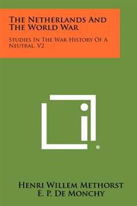 The Netherlands and the World War: Studies in the War History of a Neutral, V2