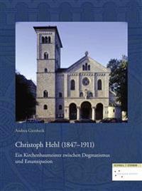 Christoph Hehl (1847-1911): Ein Kirchenbaumeister Zwischen Dogmatismus Und Emanzipation