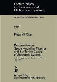 Dynamic Feature Space Modelling, Filtering and Self-Tuning Control of Stochastic Systems