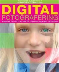 Digital fotografering; hvordan ta flotte bilder og forbedre dem med Photoshop