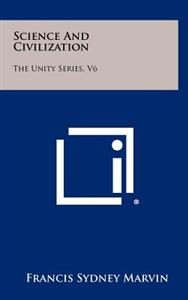 Science and Civilization: The Unity Series, V6
