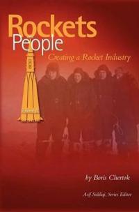 Rockets and People, Volume II: Creating a Rocket Industry (NASA History Series Sp-2006-4110)