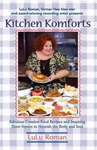 Kitchen Komforts: Fabulous Comfort Food Recipes and Inspiring Short Stories to Nourish the Soul