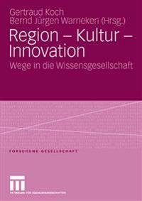 Region - Kultur - Innovation: Wege in Die Wissensgesellschaft