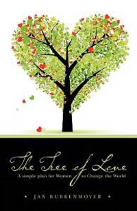 The Tree of Love: A Simple Plan for Women to Change the World