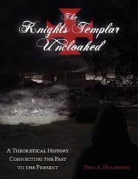 The Knights Templar Uncloaked: A Theoretical History Connecting the Past to the Present