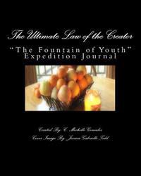 The Ultimate Law of the Creator: The Fountain of Youth Expedition Journal