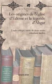 Les Origines De L'eglise D'edesse Et La Legende D'abgar
